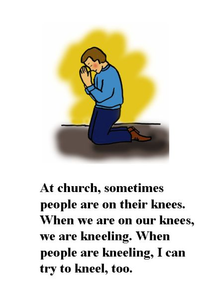 A person is kneeling in prayer. The text reads 'At church, sometimes people are on their knees. When we are on our knees, we are kneeling. When people are kneeling, I can try to kneel, too.'